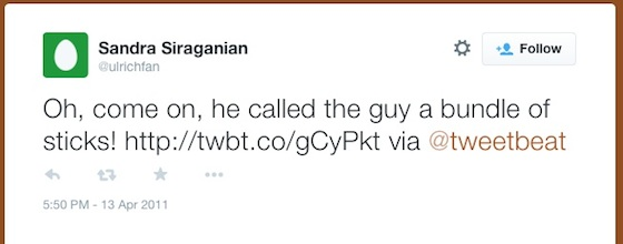 Twitter: Oh, come on, he called the guy a bundle of sticks! http://twbt.co/gCyPkt via @tweetbeat
